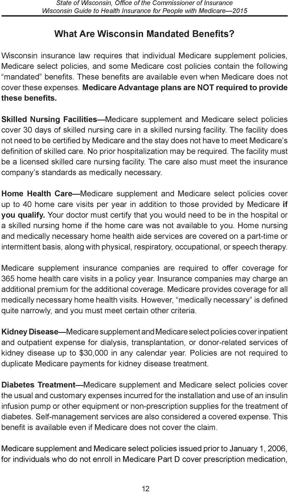 These benefits are available even when Medicare does not cover these expenses. Medicare Advantage plans are NOT required to provide these benefits.
