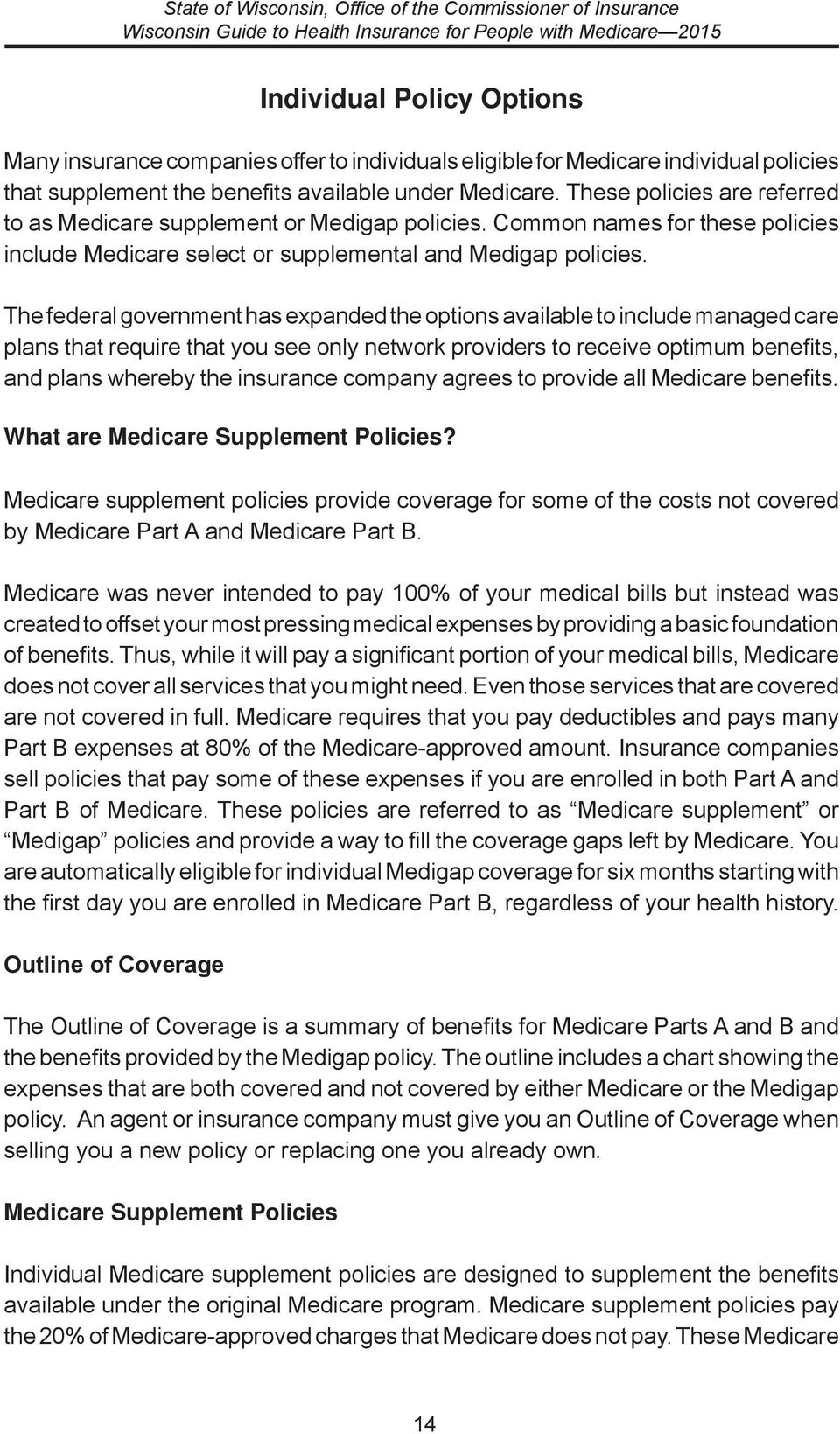 The federal government has expanded the options available to include managed care plans that require that you see only network providers to receive optimum benefits, and plans whereby the insurance