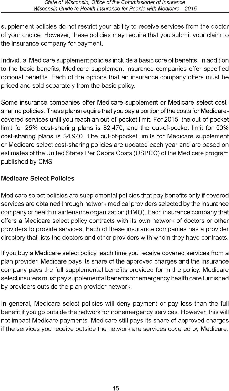 In addition to the basic benefits, Medicare supplement insurance companies offer specified optional benefits.