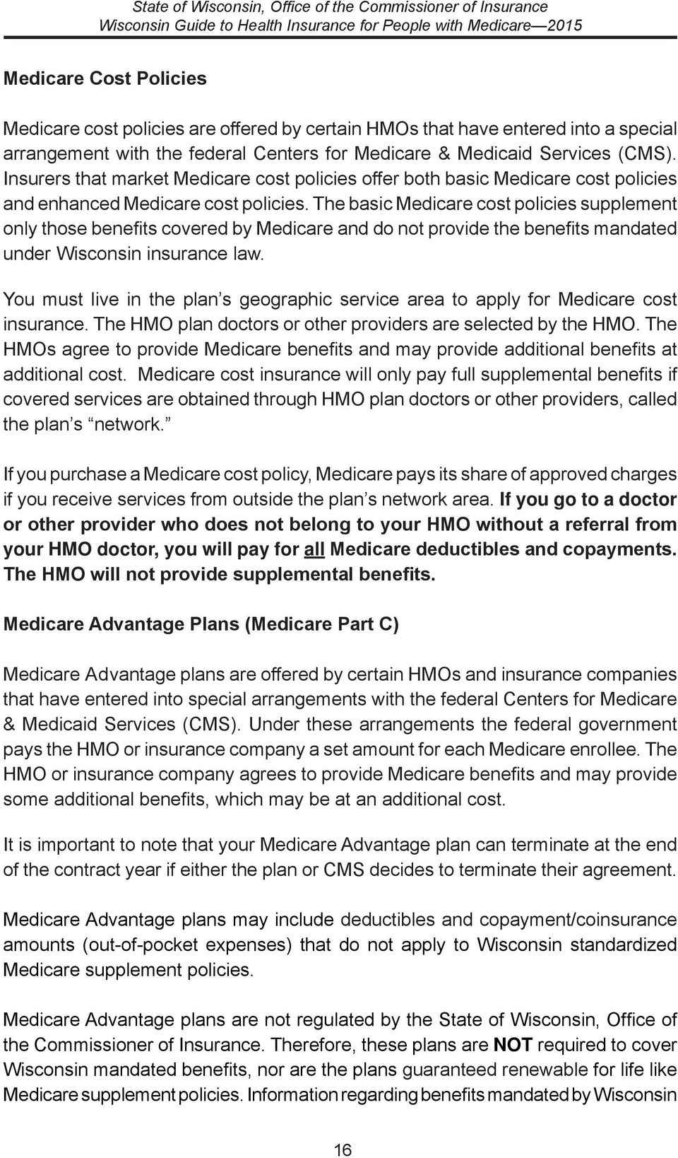 The basic Medicare cost policies supplement only those benefits covered by Medicare and do not provide the benefits mandated under Wisconsin insurance law.
