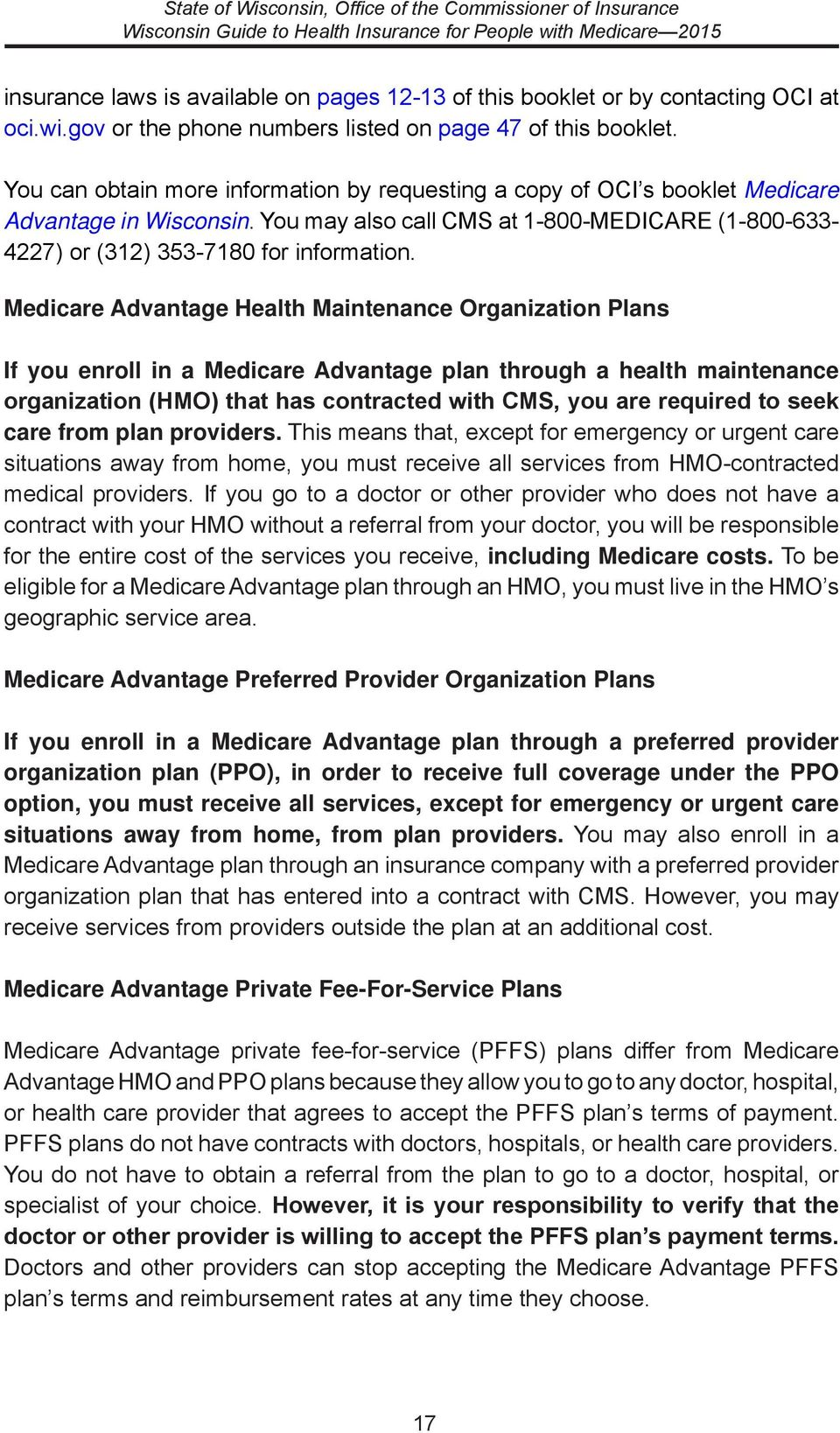Medicare Advantage Health Maintenance Organization Plans If you enroll in a Medicare Advantage plan through a health maintenance organization (HMO) that has contracted with CMS, you are required to