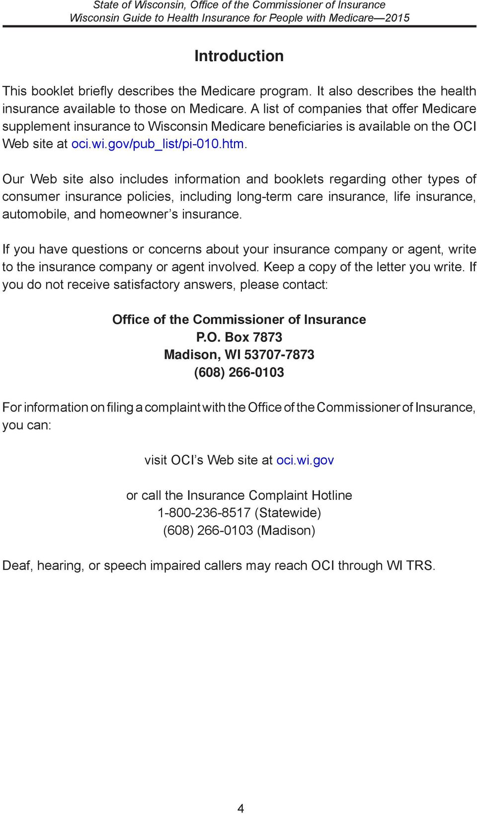 Our Web site also includes information and booklets regarding other types of consumer insurance policies, including long-term care insurance, life insurance, automobile, and homeowner s insurance.