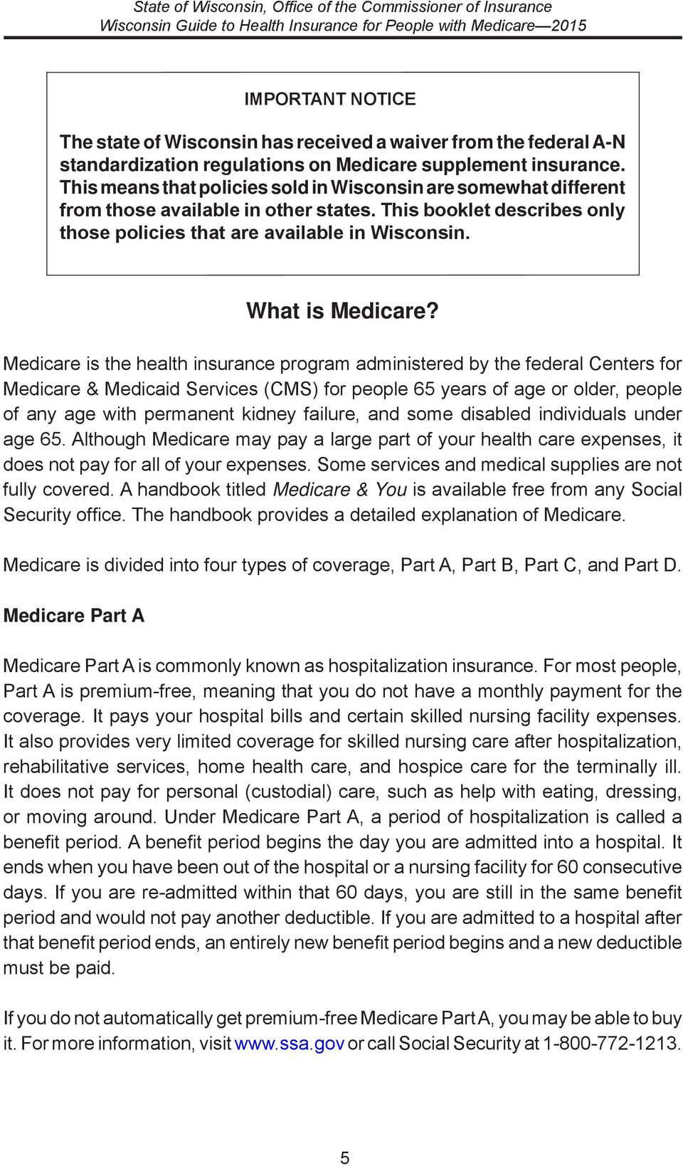 Medicare is the health insurance program administered by the federal Centers for Medicare & Medicaid Services (CMS) for people 65 years of age or older, people of any age with permanent kidney