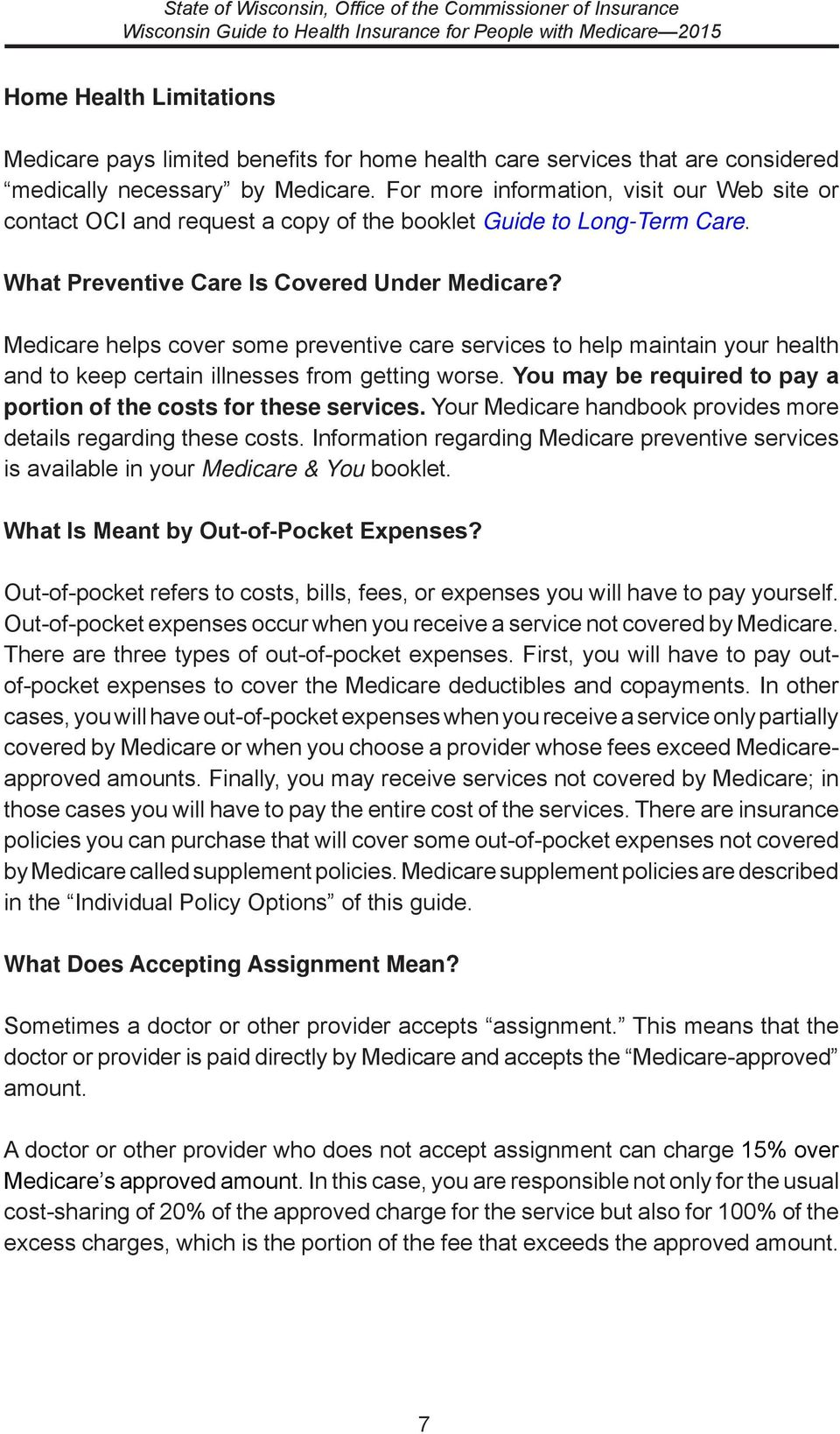 Medicare helps cover some preventive care services to help maintain your health and to keep certain illnesses from getting worse. You may be required to pay a portion of the costs for these services.