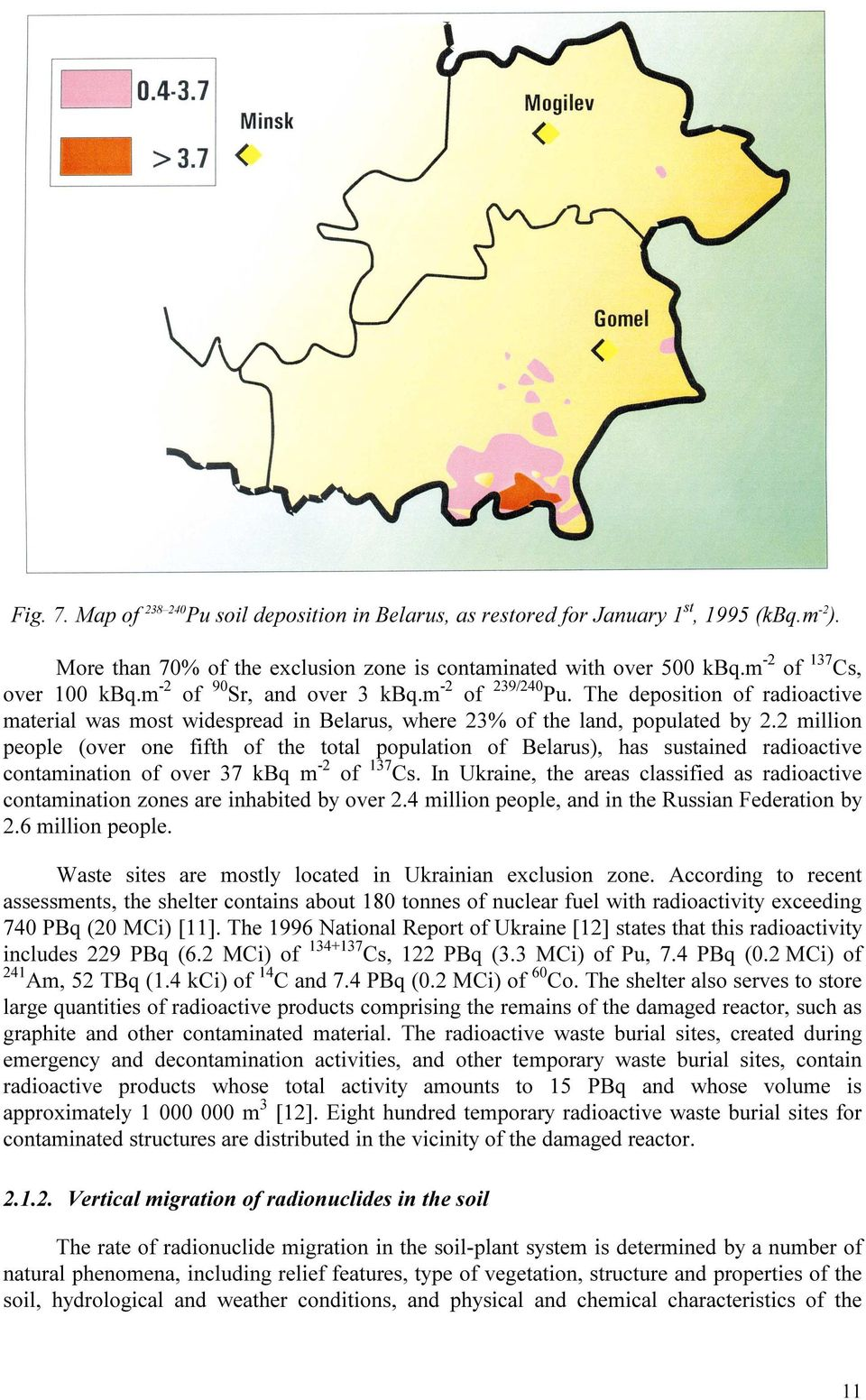 2 million people (over one fifth of the total population of Belarus), has sustained radioactive contamination of over 37 kbq m -2 of 137 Cs.
