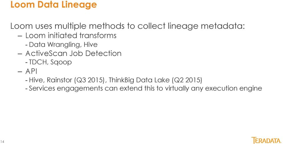 - TDCH, Sqoop API - Hive, Rainstor (Q3 2015), ThinkBig Data Lake (Q2 2015)