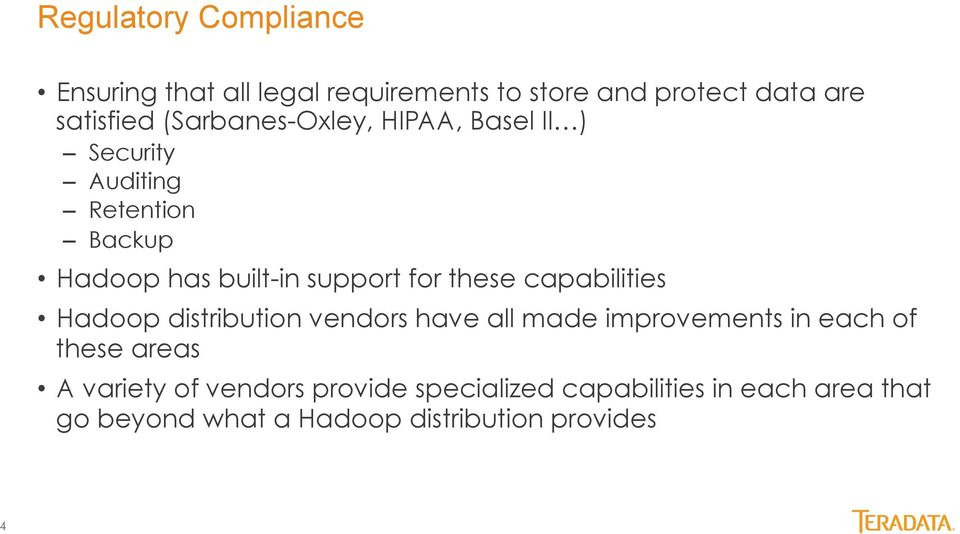 these capabilities Hadoop distribution vendors have all made improvements in each of these areas A