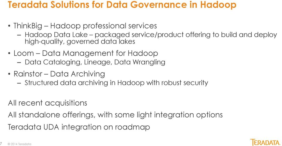 Cataloging, Lineage, Data Wrangling Rainstor Data Archiving Structured data archiving in Hadoop with robust security All