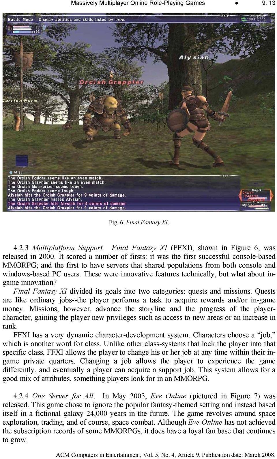 These were innovative features technically, but what about ingame innovation? Final Fantasy XI divided its goals into two categories: quests and missions.