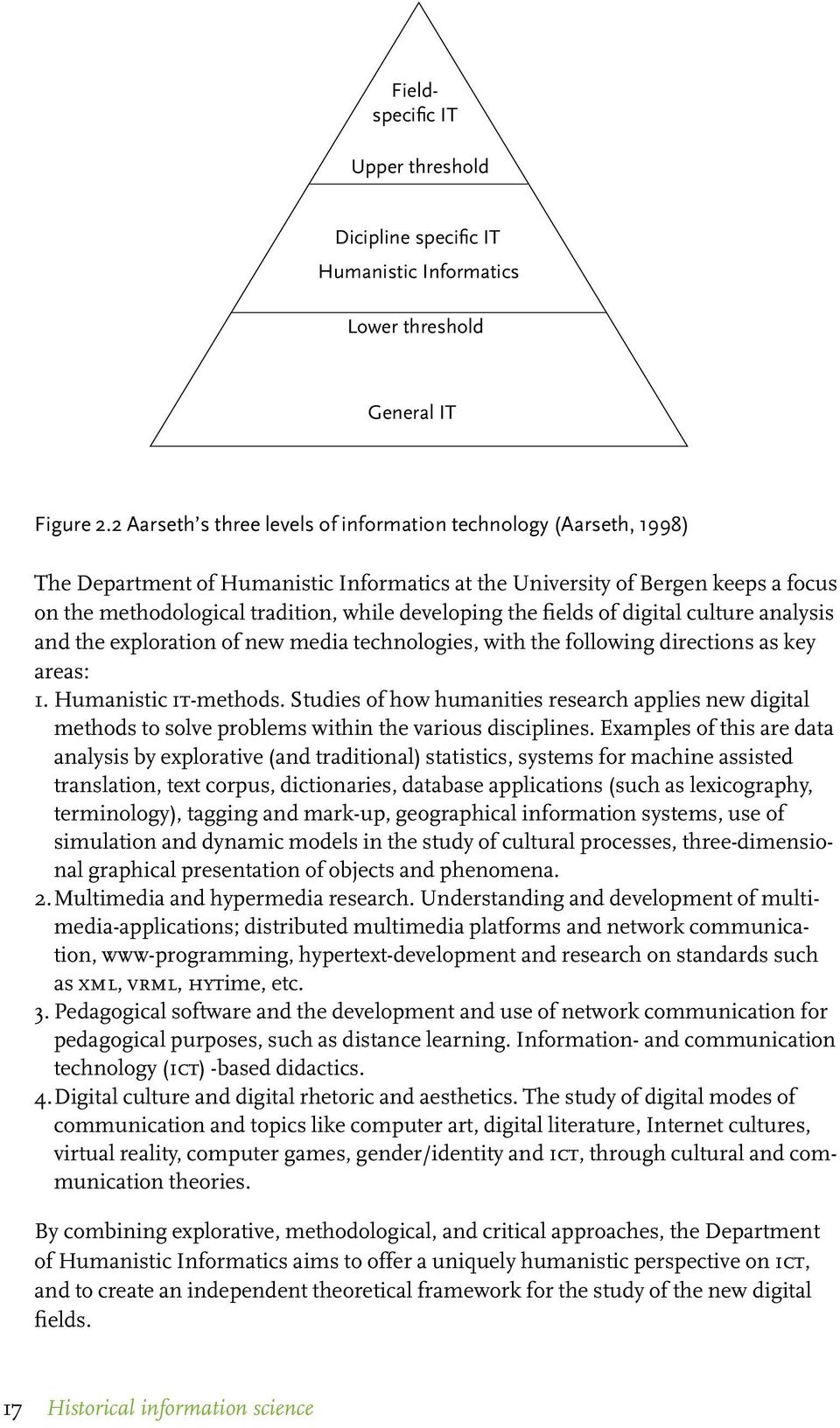the fields of digital culture analysis and the exploration of new media technologies, with the following directions as key areas: 1. Humanistic it-methods.