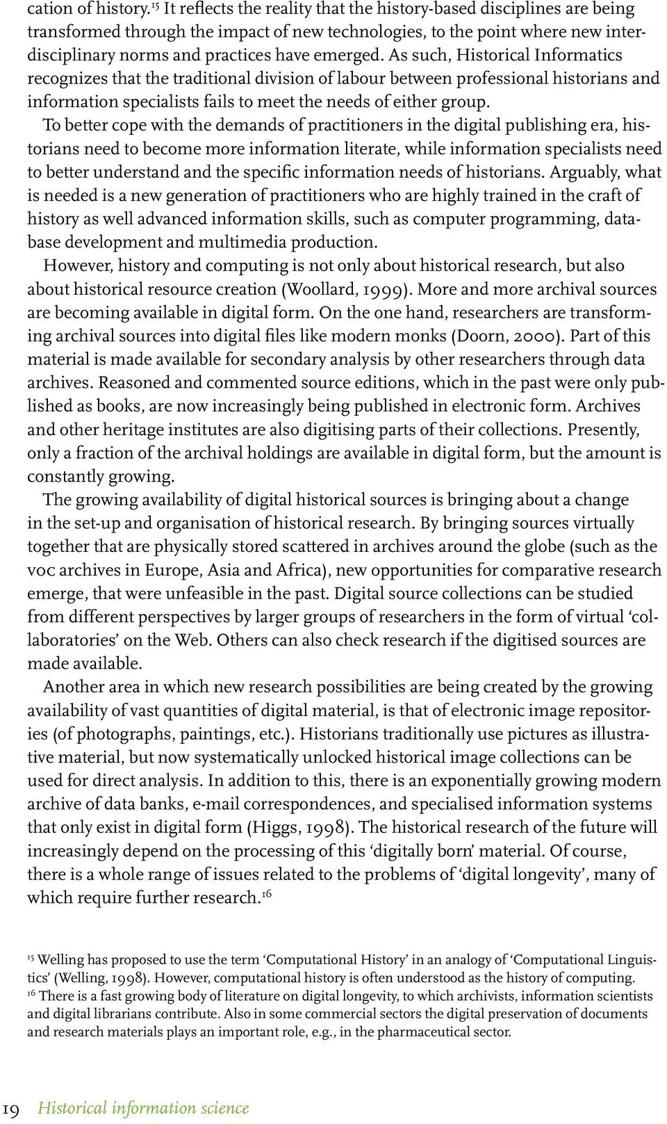 As such, Historical Informatics recognizes that the traditional division of labour between professional historians and information specialists fails to meet the needs of either group.