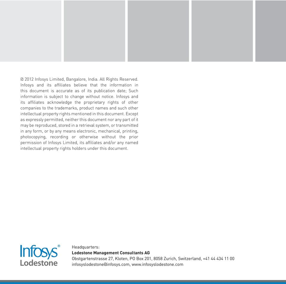 Infosys and its affiliates acknowledge the proprietary rights of other companies to the trademarks, product names and such other intellectual property rights mentioned in this document.