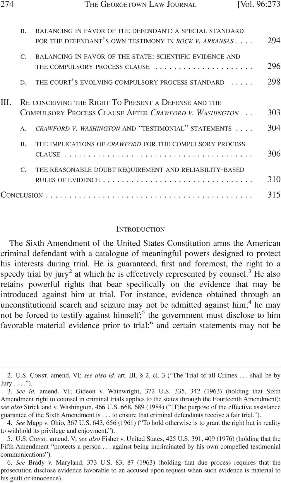 RE-CONCEIVING THE RIGHT TO PRESENT A DEFENSE AND THE COMPULSORY PROCESS CLAUSE AFTER CRAWFORD V.WASHINGTON.. 303 A. CRAWFORD V. WASHINGTON AND TESTIMONIAL STATEMENTS... 304 B.
