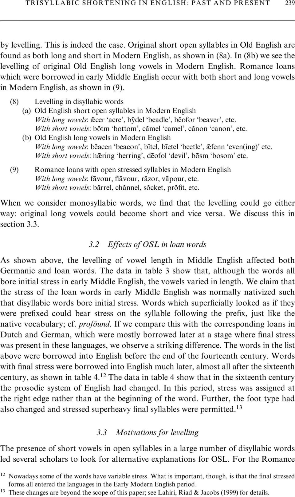 Romance loans which were borrowed in early Middle English occur with both short and long vowels in Modern English, as shown in (9).