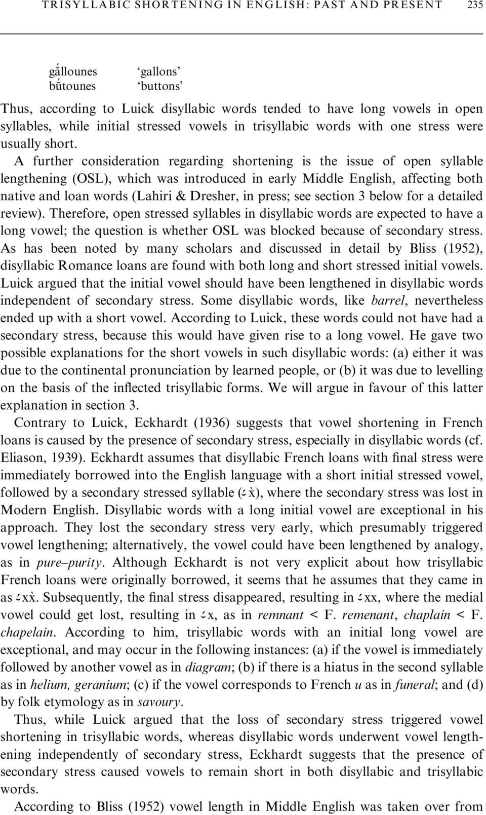 A further consideration regarding shortening is the issue of open syllable lengthening (OSL), which was introduced in early Middle English, affecting both native and loan words (Lahiri & Dresher, in