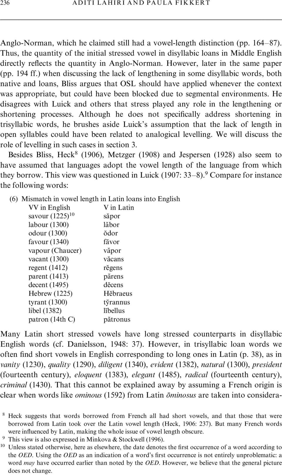 ) when discussing the lack of lengthening in some disyllabic words, both native and loans, Bliss argues that OSL should have applied whenever the context was appropriate, but could have been blocked