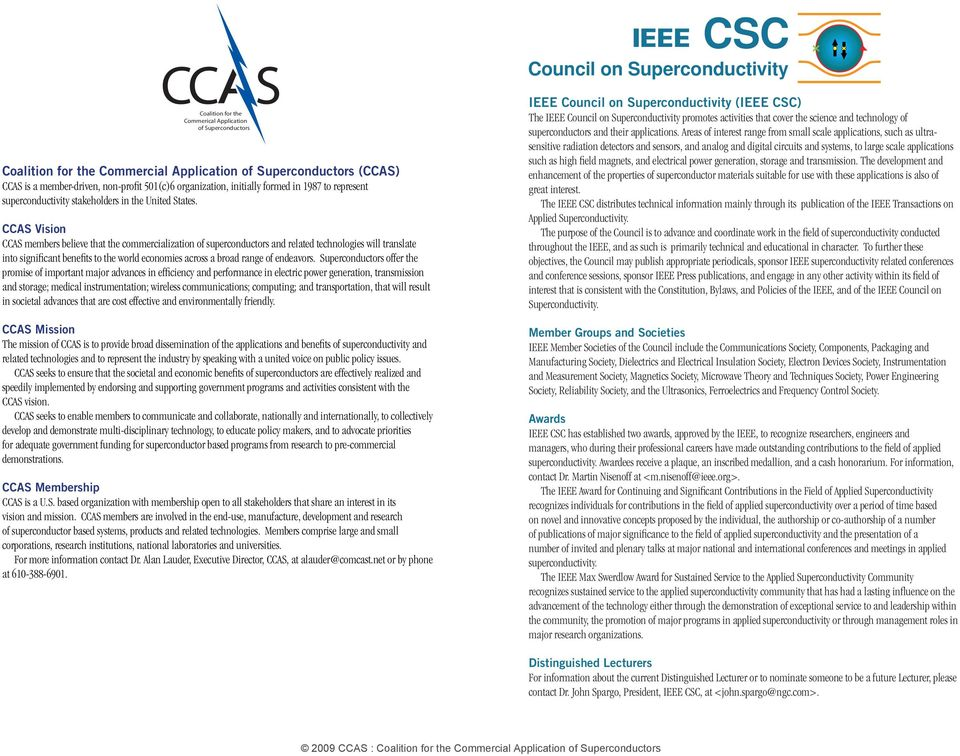 CCAS Vision CCAS members believe that the commercialization of superconductors and related technologies will translate into significant benefits to the world economies across a broad range of