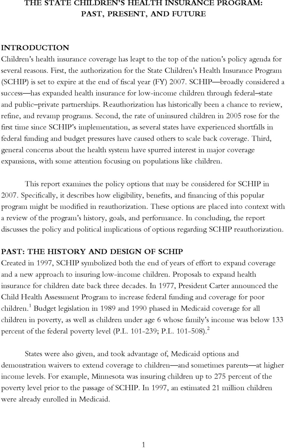 SCHIP broadly considered a success has expanded health insurance for low-income children through federal state and public private partnerships.