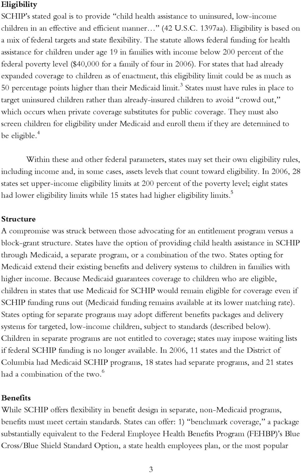 The statute allows federal funding for health assistance for children under age 19 in families with income below 200 percent of the federal poverty level ($40,000 for a family of four in 2006).