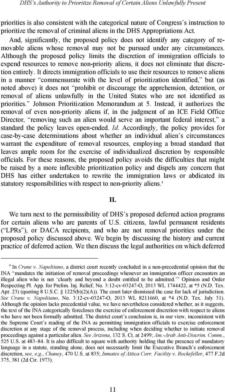 Although the proposed policy limits the discretion of immigration officials to expend resources to remove non-priority aliens, it does not eliminate that discretion entirely.