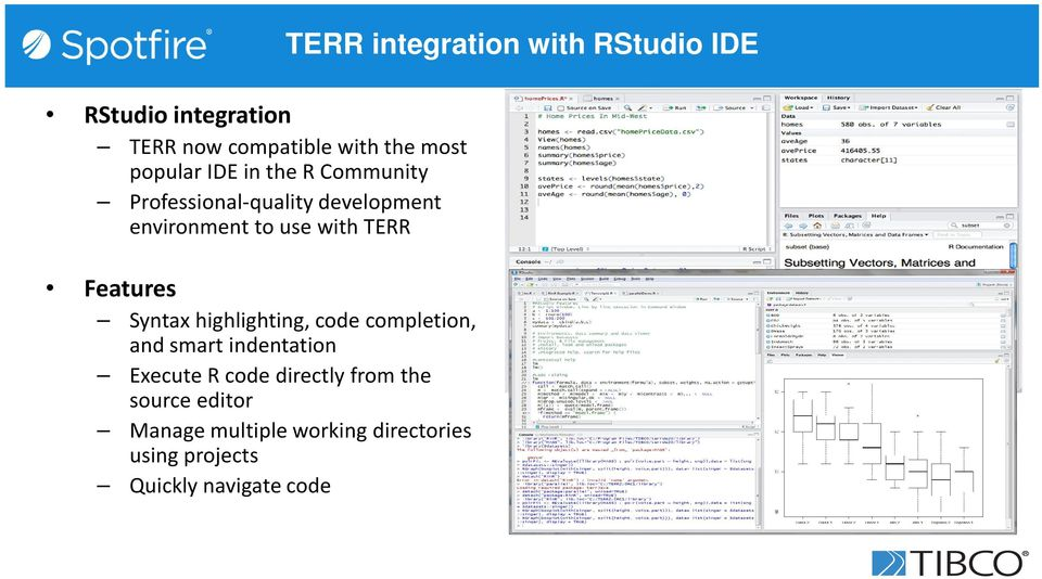 code completion, and smart indentation Execute R code directly from the source editor Manage