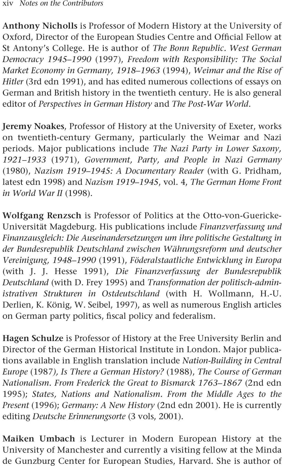 West German Democracy 1945 1990 (1997), Freedom with Responsibility: The Social Market Economy in Germany, 1918 1963 (1994), Weimar and the Rise of Hitler (3rd edn 1991), and has edited numerous