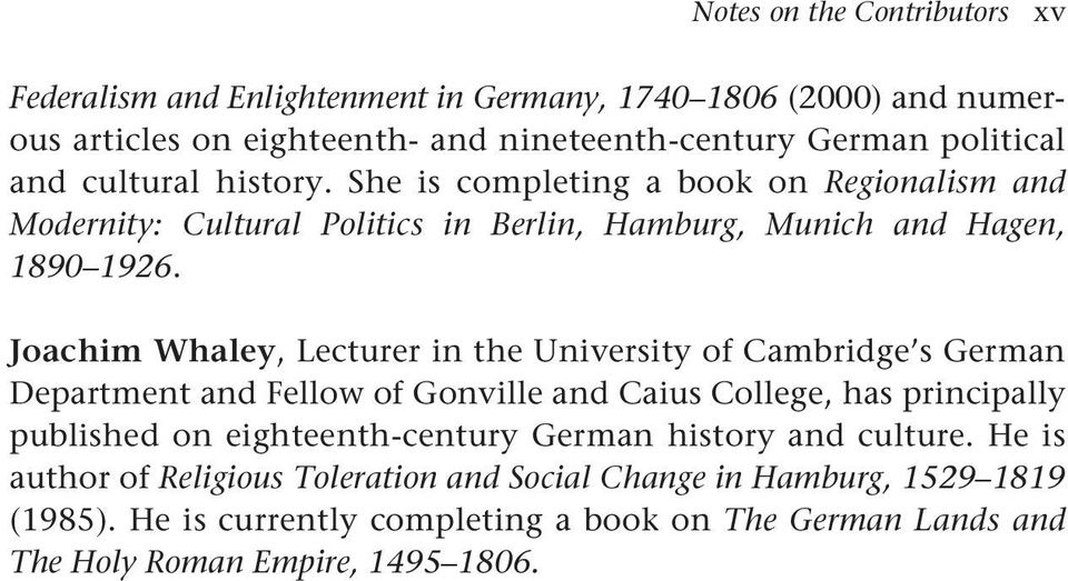 Joachim Whaley, Lecturer in the University of Cambridge s German Department and Fellow of Gonville and Caius College, has principally published on eighteenth-century