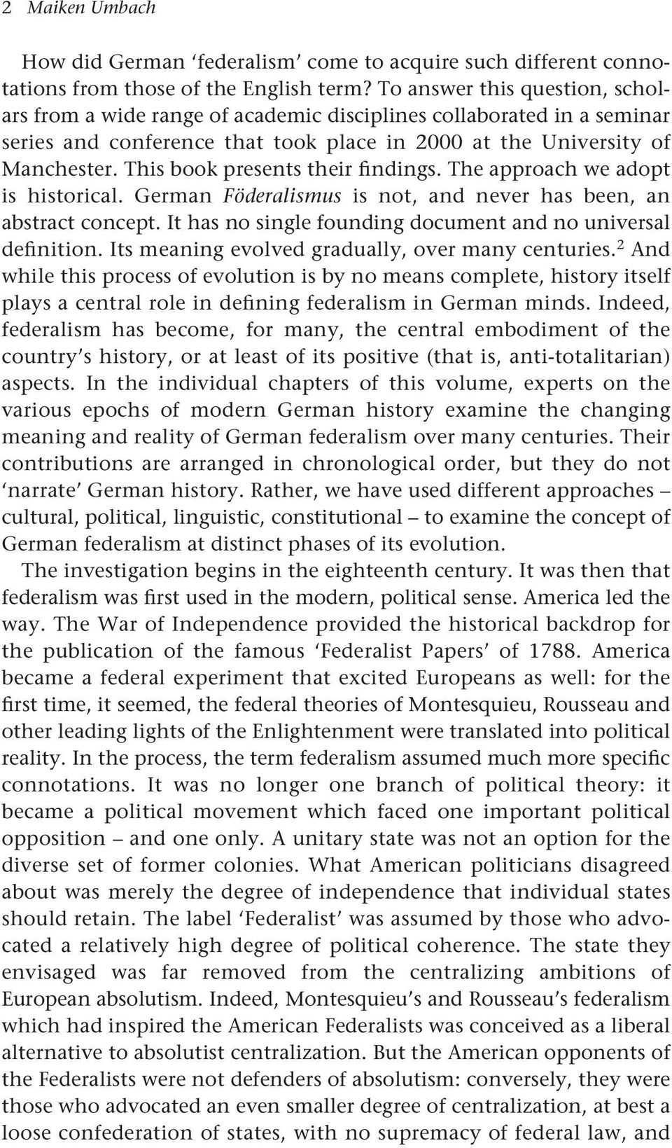 This book presents their findings. The approach we adopt is historical. German Föderalismus is not, and never has been, an abstract concept.