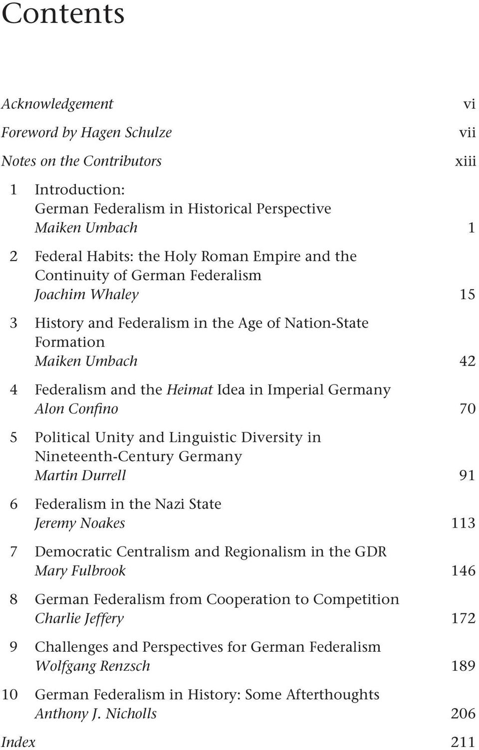 Alon Confino 70 5 Political Unity and Linguistic Diversity in Nineteenth-Century Germany Martin Durrell 91 6 Federalism in the Nazi State Jeremy Noakes 113 7 Democratic Centralism and Regionalism in