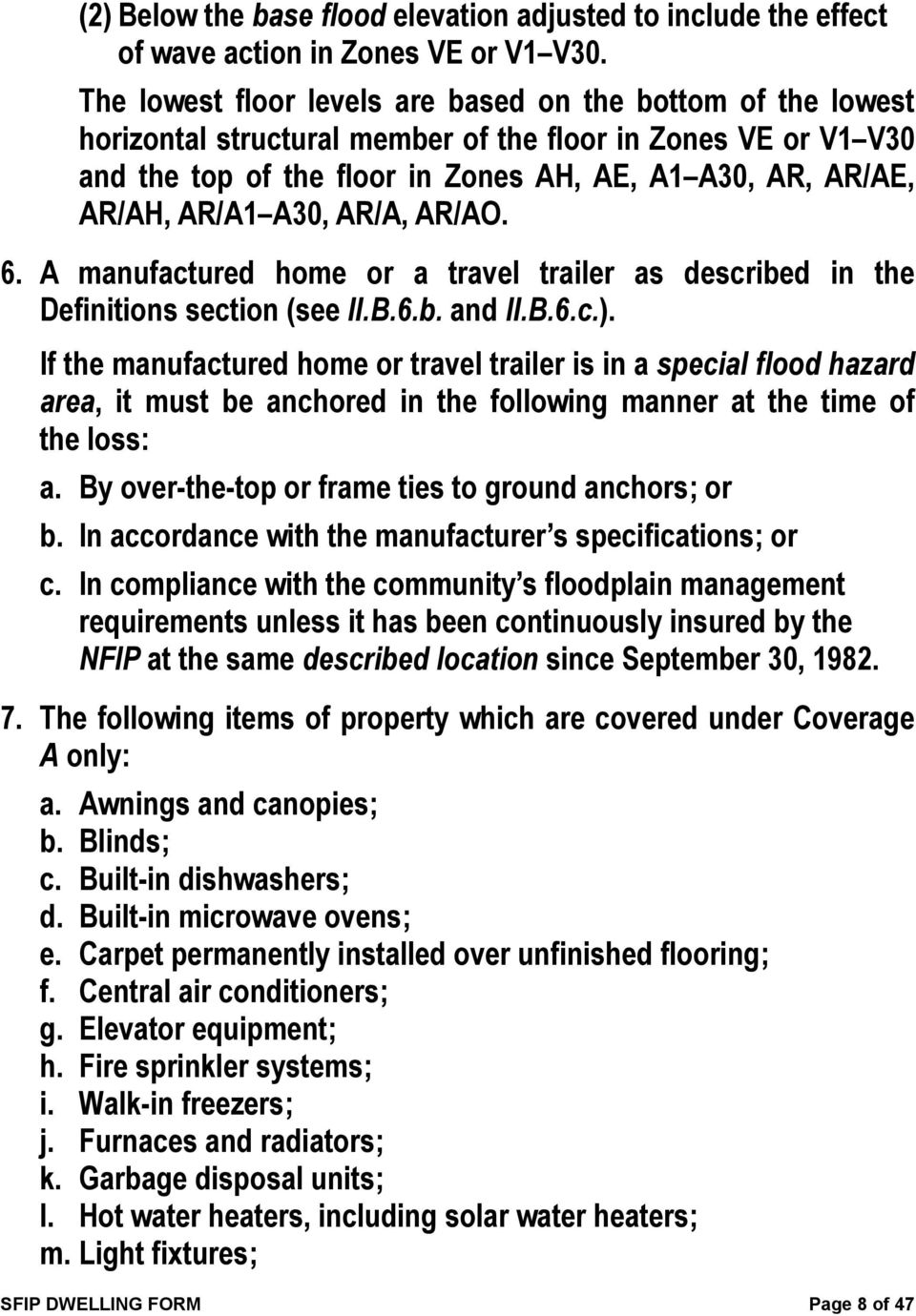 A30, AR/A, AR/AO. 6. A manufactured home or a travel trailer as described in the Definitions section (see II.B.6.b. and II.B.6.c.).