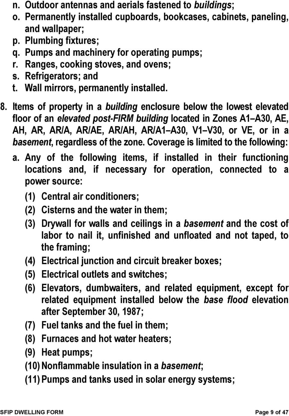 Items of property in a building enclosure below the lowest elevated floor of an elevated post-firm building located in Zones A1 A30, AE, AH, AR, AR/A, AR/AE, AR/AH, AR/A1 A30, V1 V30, or VE, or in a