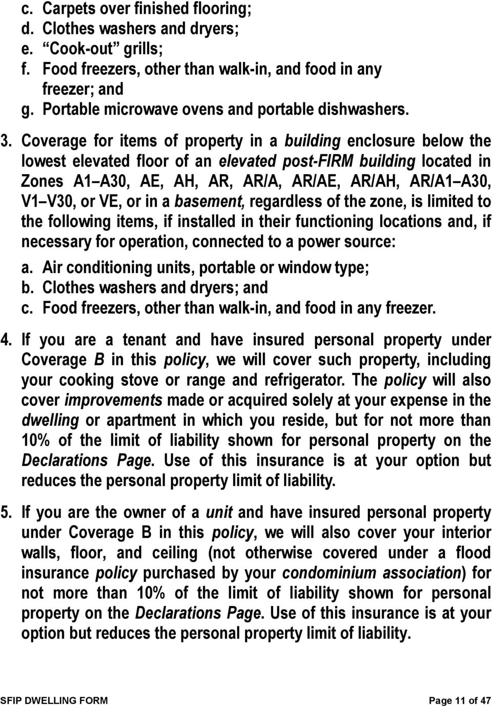Coverage for items of property in a building enclosure below the lowest elevated floor of an elevated post-firm building located in Zones A1 A30, AE, AH, AR, AR/A, AR/AE, AR/AH, AR/A1 A30, V1 V30, or