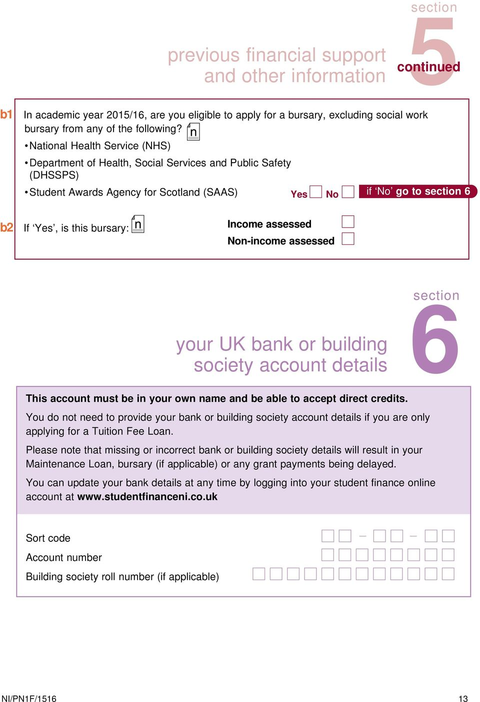 n-income assessed your UK bank or building society account details section 6 This account must be in your own name and be able to accept direct credits.