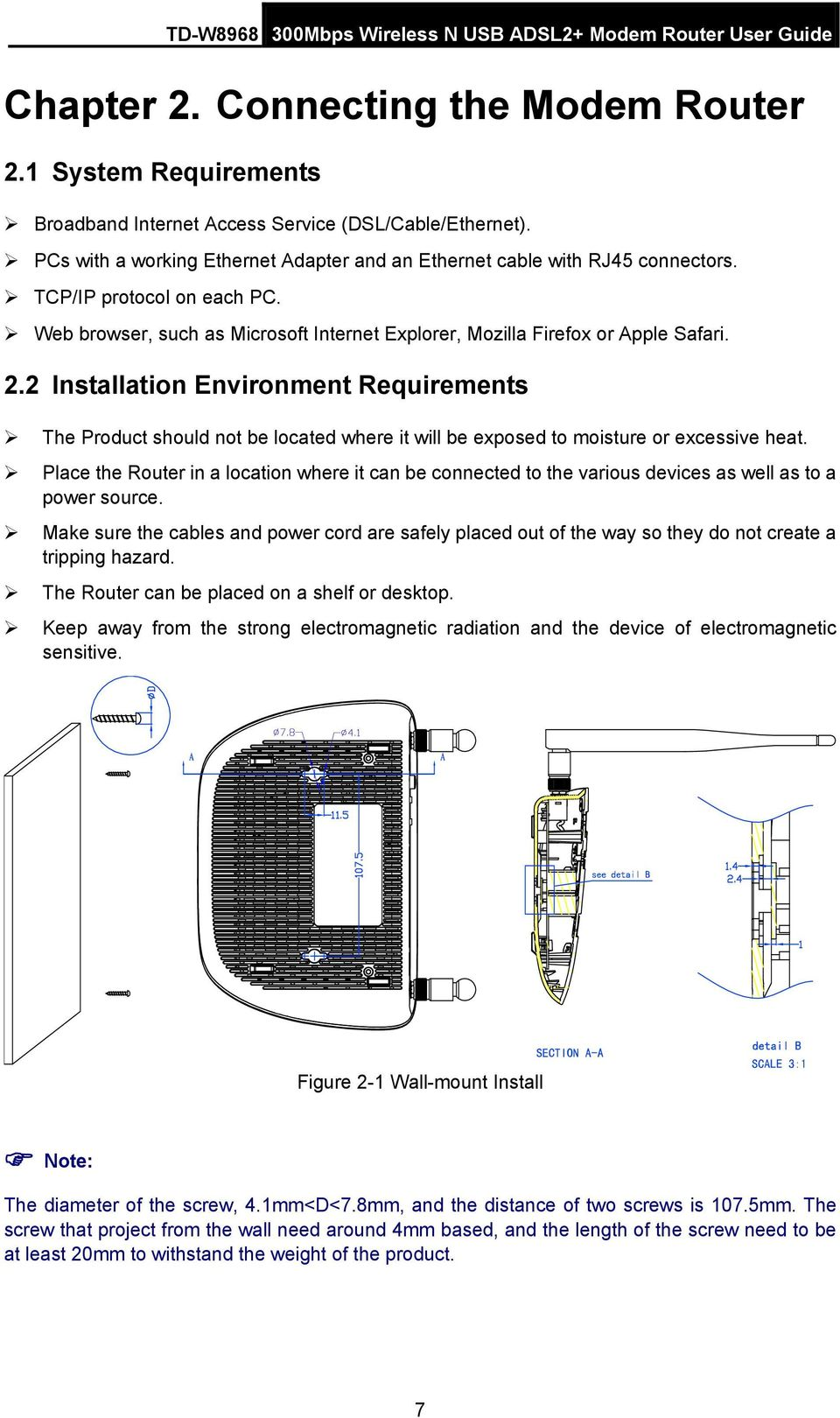 2 Installation Environment Requirements The Product should not be located where it will be exposed to moisture or excessive heat.