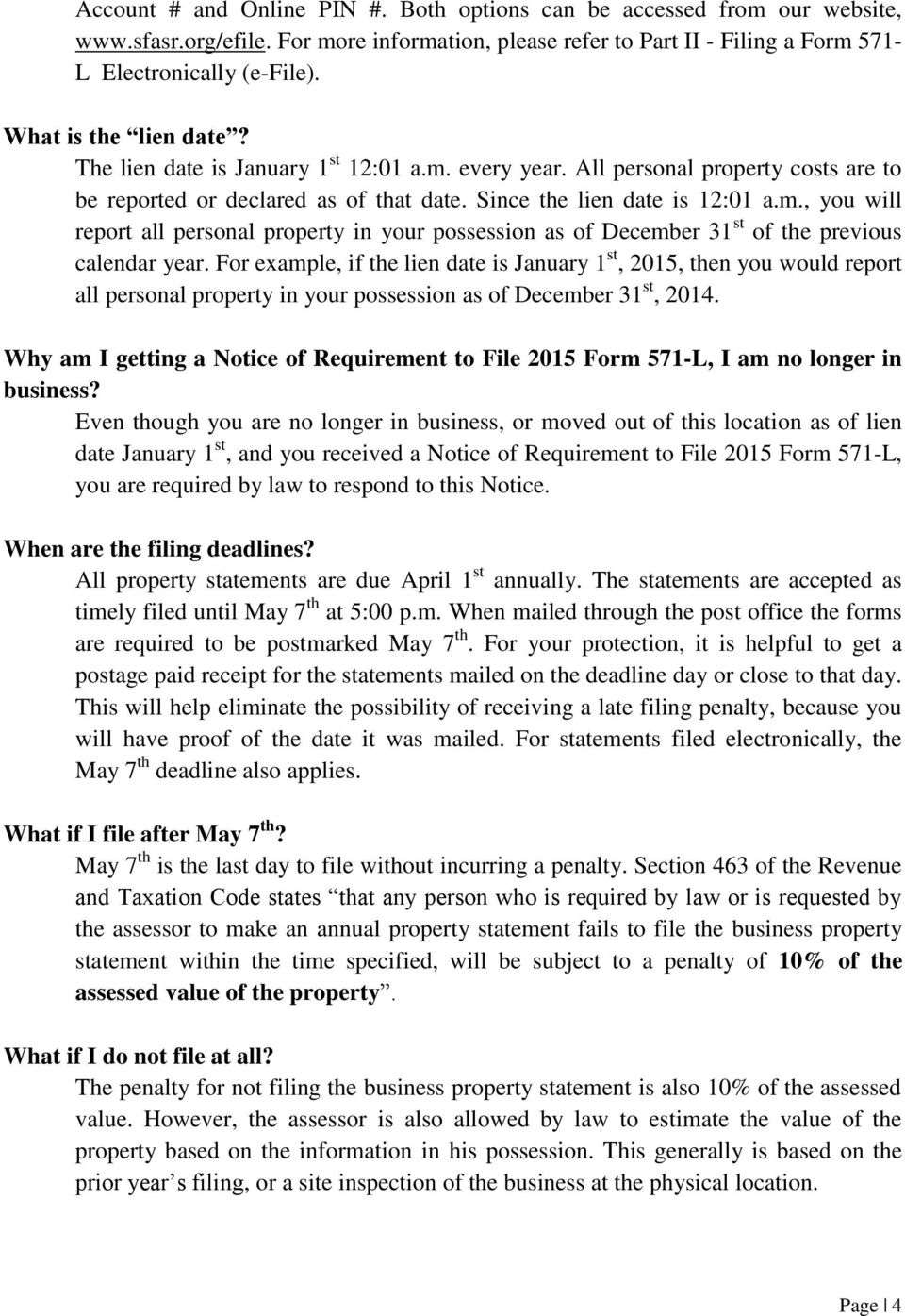 For example, if the lien date is January 1 st, 2015, then you would report all personal property in your possession as of December 31 st, 2014.