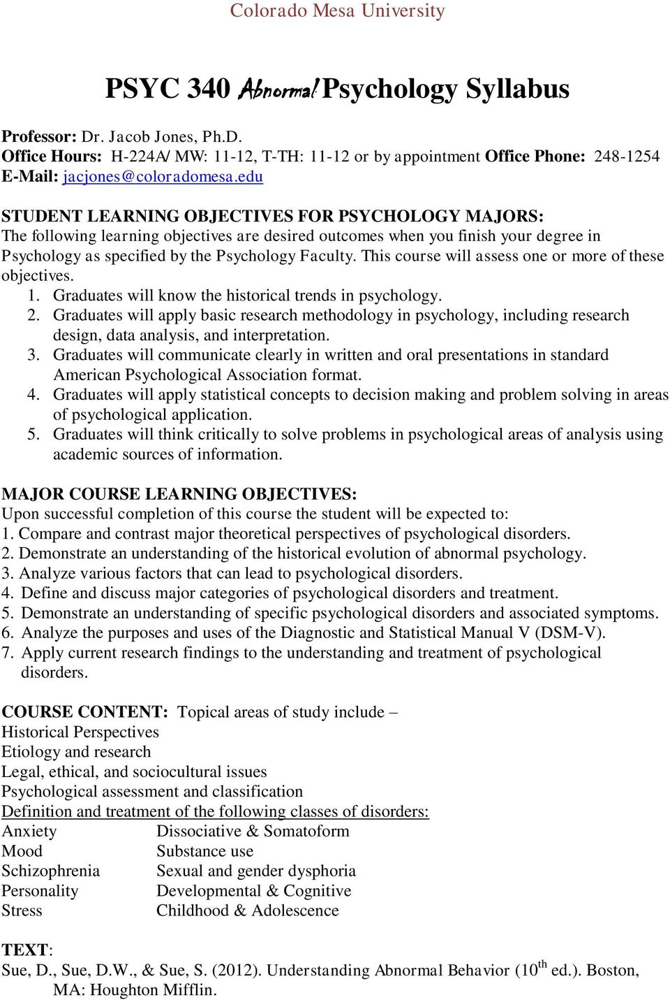 This course will assess one or more of these objectives. 1. Graduates will know the historical trends in psychology. 2.