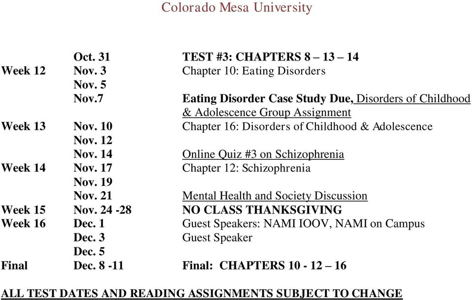 10 Chapter 16: Disorders of Childhood & Adolescence Nov. 12 Nov. 14 Online Quiz #3 on Schizophrenia Week 14 Nov. 17 Chapter 12: Schizophrenia Nov.
