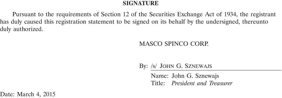its behalf by the undersigned, thereunto duly authorized. MASCO SPINCO CORP.