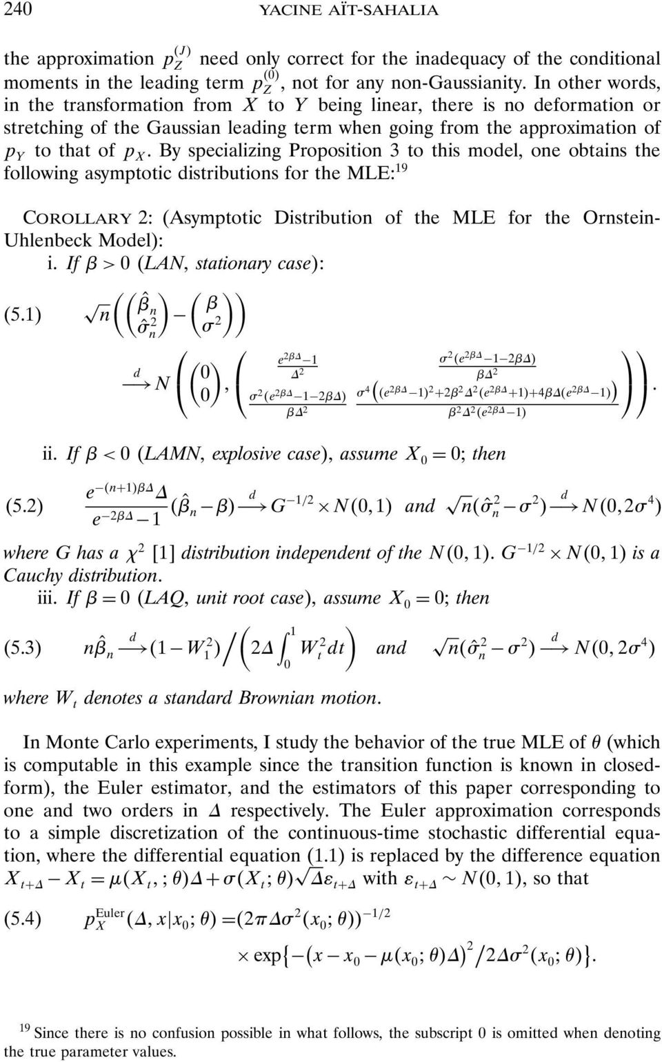 By specializig Propositio 3 to this model, oe obtais the followig asymptotic distributios for the MLE: 19 Corollary 2: (Asymptotic Distributio of the MLE for the Orstei- Uhlebeck Model): i.