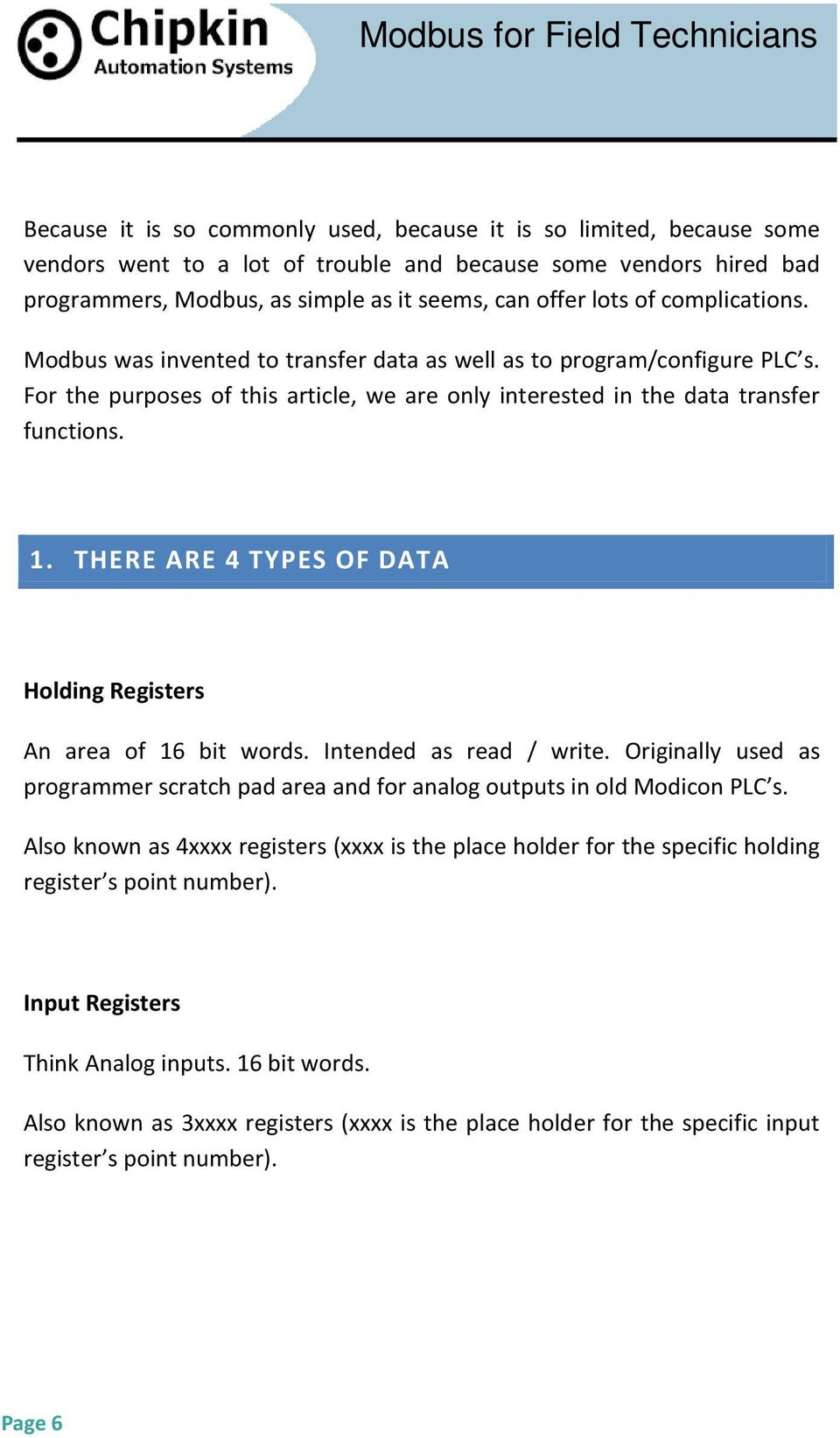 THERE ARE 4 TYPES OF DATA Holding Registers An area of 16 bit words. Intended as read / write. Originally used as programmer scratch pad area and for analog outputs in old Modicon PLC s.