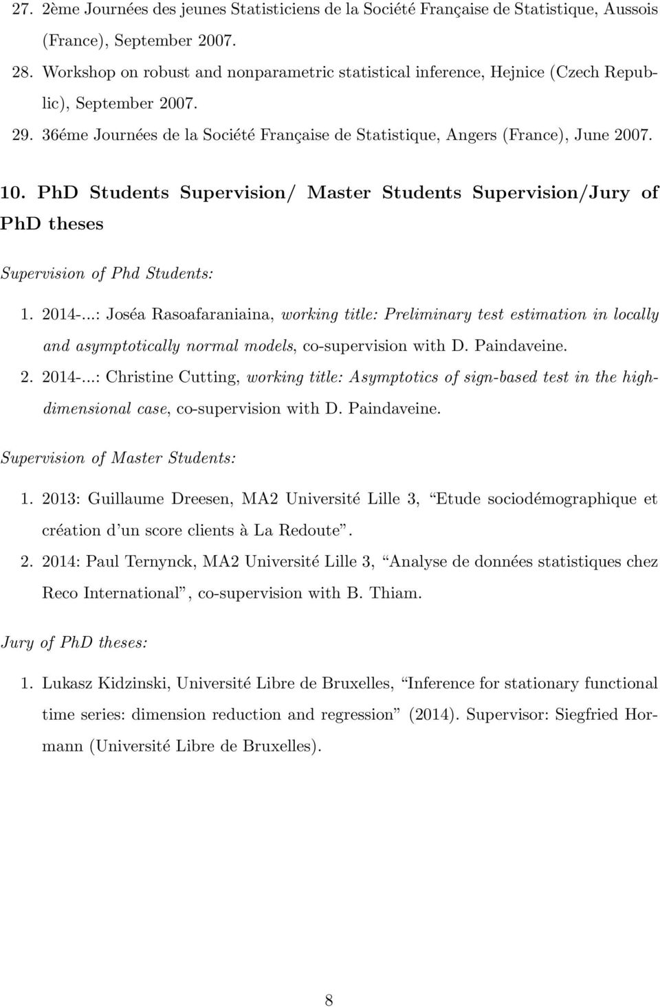 PhD Students Supervision/ Master Students Supervision/Jury of PhD theses Supervision of Phd Students: 1. 2014-.