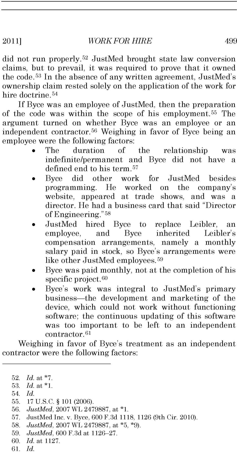 54 If Byce was an employee of JustMed, then the preparation of the code was within the scope of his employment. 55 The argument turned on whether Byce was an employee or an independent contractor.