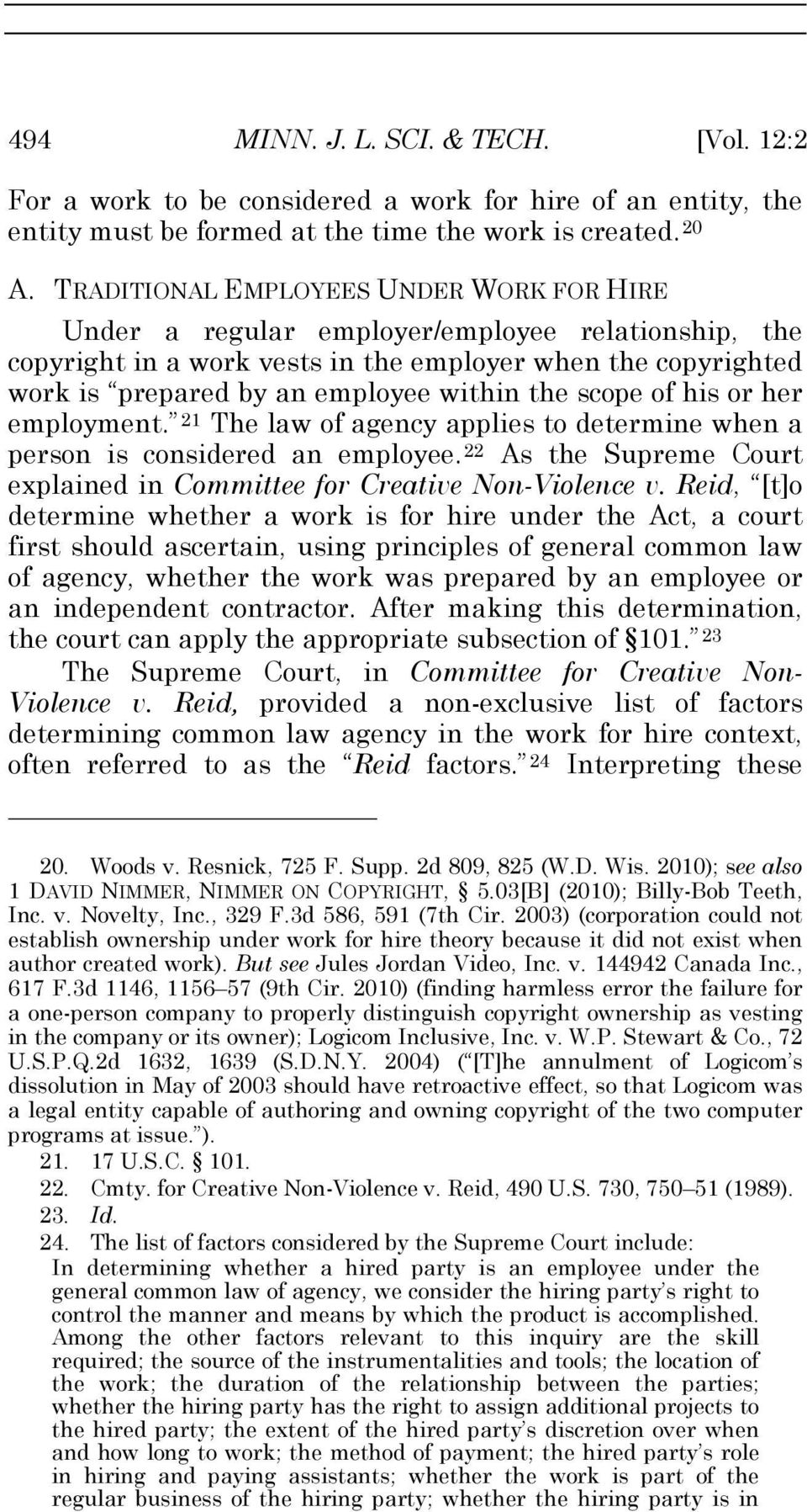 scope of his or her employment. 21 The law of agency applies to determine when a person is considered an employee. 22 As the Supreme Court explained in Committee for Creative Non-Violence v.