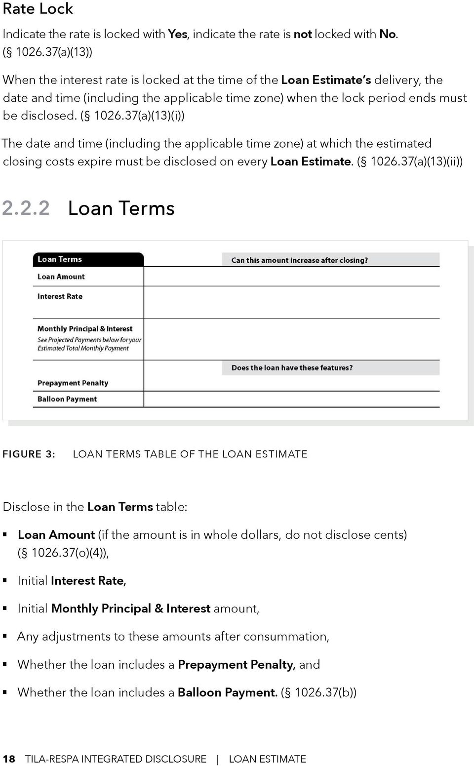 37(a)(13)(i)) The date and time (including the applicable time zone) at which the estimated closing costs expire must be disclosed on every Loan Estimate. ( 1026