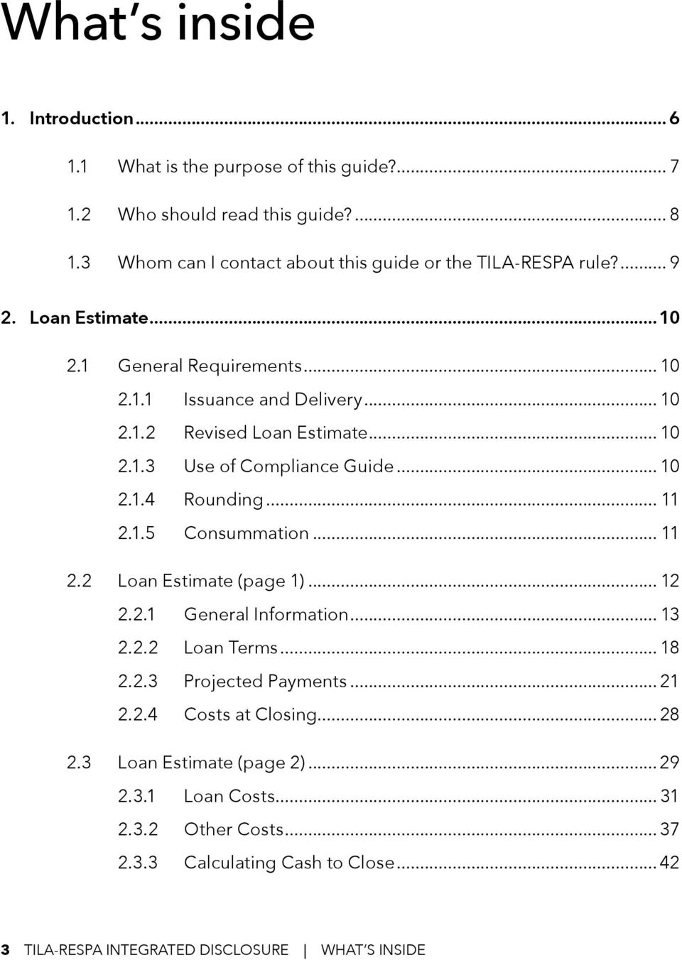 .. 10 2.1.3 Use of Compliance Guide... 10 2.1.4 Rounding... 11 2.1.5 Consummation... 11 2.2 Loan Estimate (page 1)... 12 2.2.1 General Information... 13 2.2.2 Loan Terms.
