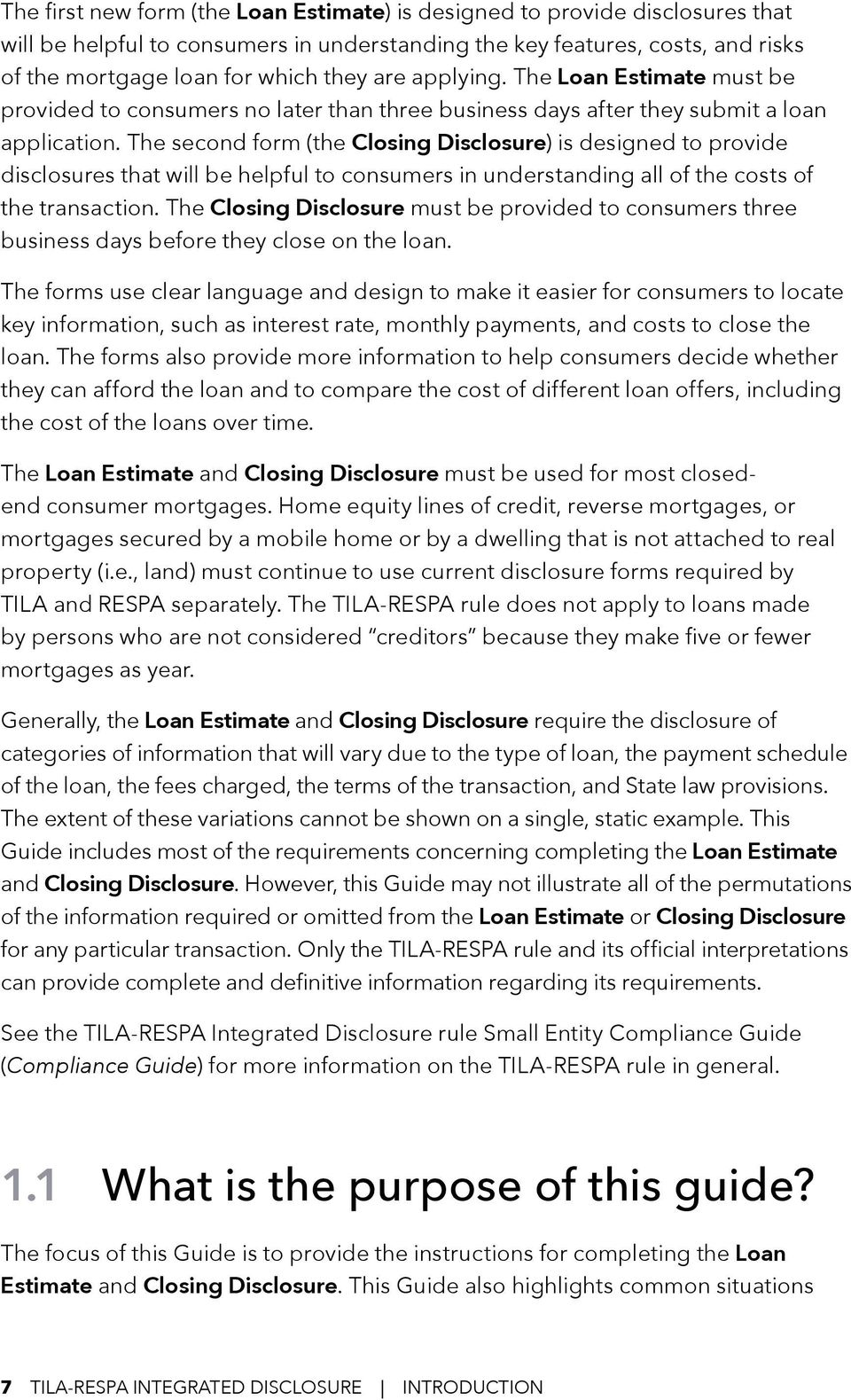 The second form (the Closing Disclosure) is designed to provide disclosures that will be helpful to consumers in understanding all of the costs of the transaction.