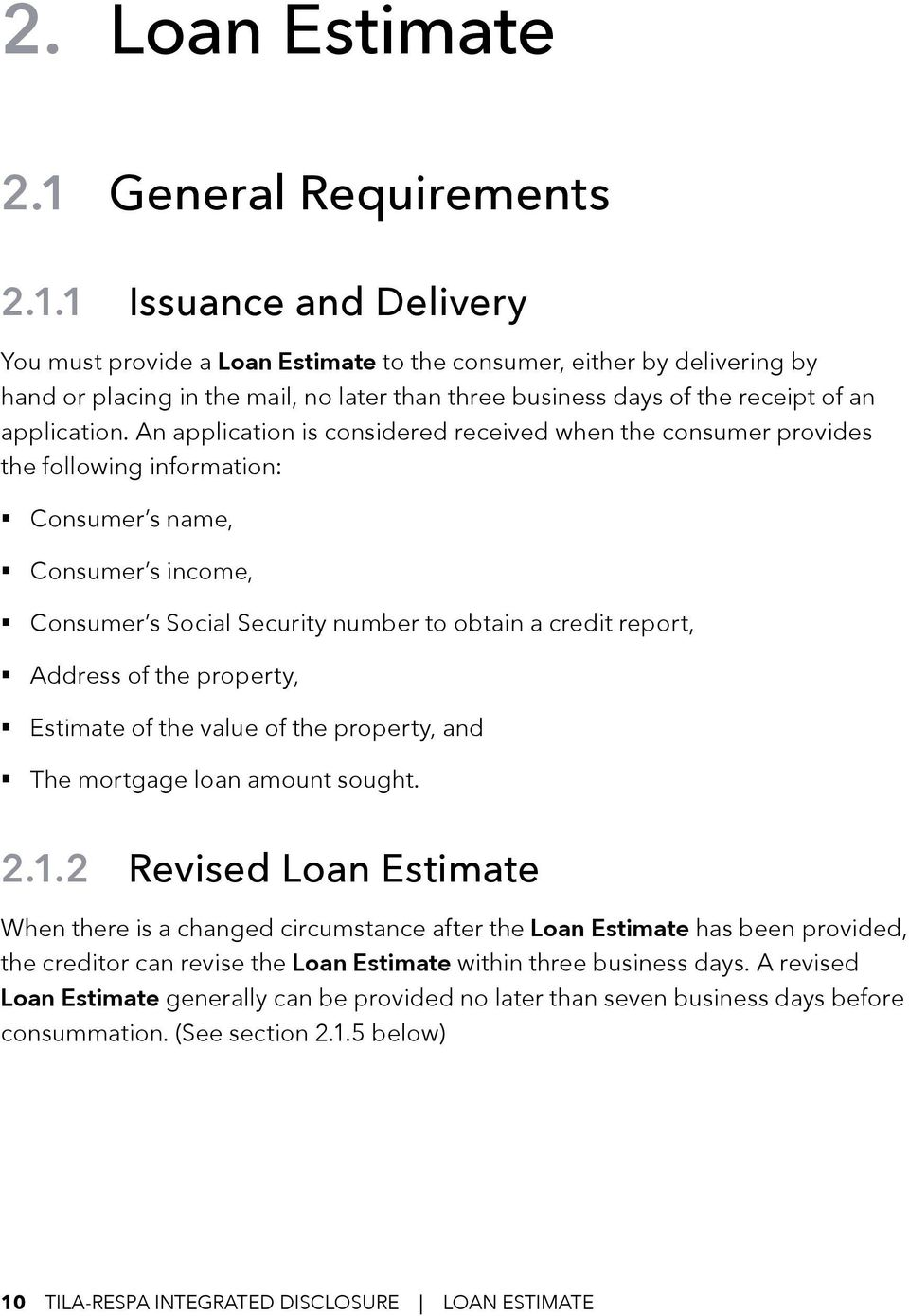 1 Issuance and Delivery You must provide a Loan Estimate to the consumer, either by delivering by hand or placing in the mail, no later than three business days of the receipt of an application.