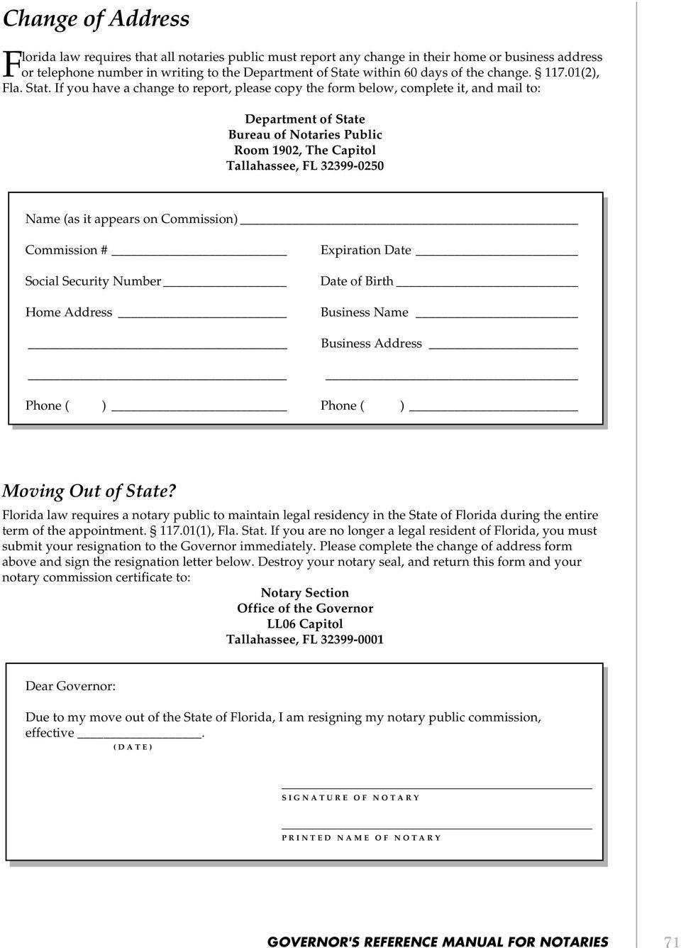 If you have a change to report, please copy the form below, complete it, and mail to: Department of State Bureau of Notaries Public Room 1902, The Capitol Tallahassee, FL 32399-0250 Name (as it