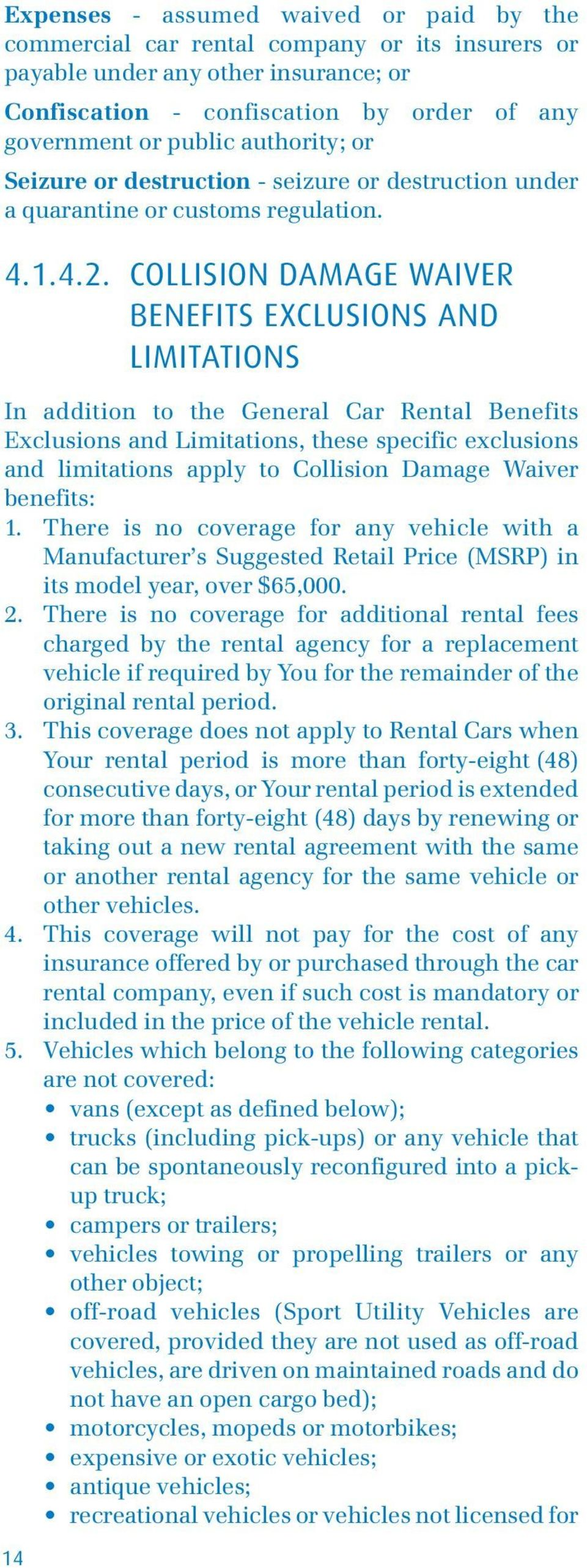 COLLISION DAMAGE WAIVER BENEFITS EXCLUSIONS AND LIMITATIONS In addition to the General Car Rental Benefits Exclusions and Limitations, these specific exclusions and limitations apply to Collision
