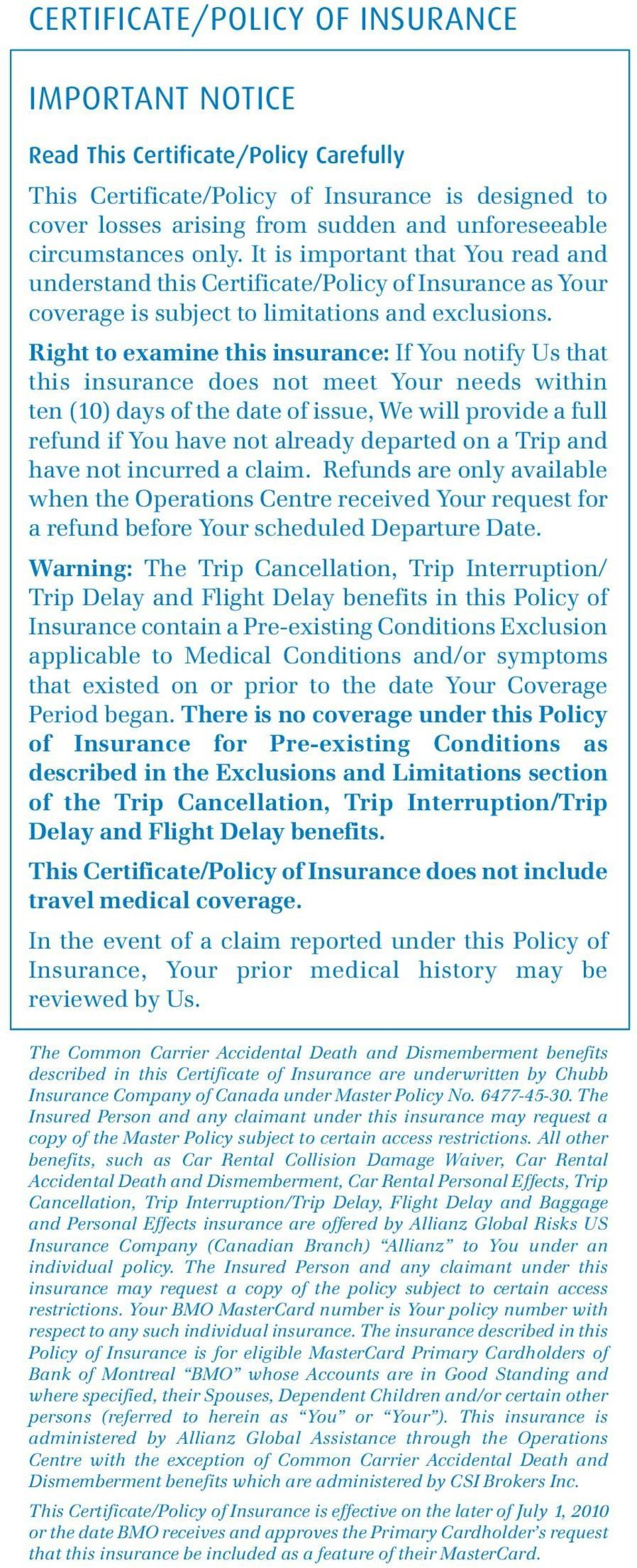 Right to examine this insurance: If You notify Us that this insurance does not meet Your needs within ten (10) days of the date of issue, We will provide a full refund if You have not already
